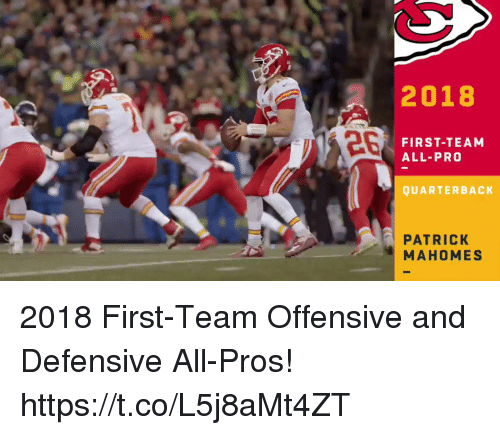 Memes, Pro, and 🤖: 2018  126  FIRST-TEAM  ALL-PRO  QUARTERBACK  PATRICK  MAHOMES 2018 First-Team Offensive and Defensive All-Pros! https://t.co/L5j8aMt4ZT