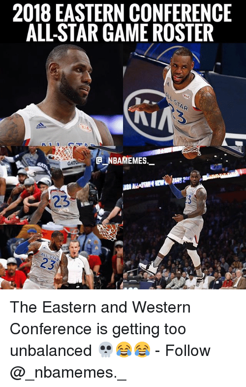 All Star, Memes, and Game: 2018 EASTERN CONFERENCE  ALL-STAR GAME ROSTER  NBAMEMES  GA The Eastern and Western Conference is getting too unbalanced 💀😂😂 - Follow @_nbamemes._