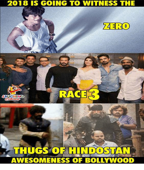 2018 IS GOING TO WITNESS THE ZERO RACE LAUGHING THUGS OF HINDOSTAN