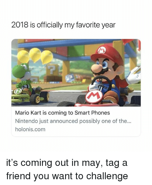 Mario Kart, Nintendo, and Mario: 2018 is officially my favorite year  Mario Kart is coming to Smart Phones  Nintendo just announced possibly one of the...  holonis.com it's coming out in may, tag a friend you want to challenge