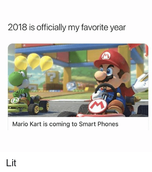Funny, Lit, and Mario Kart: 2018 is officially my favorite year  Mario Kart is coming to Smart Phones Lit