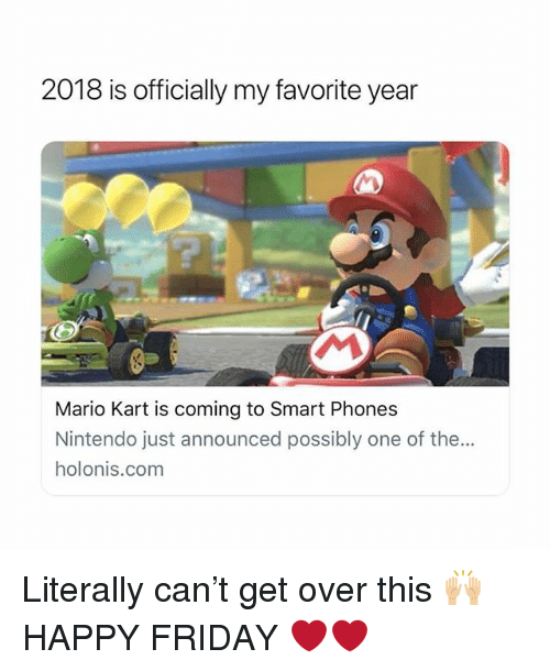 Friday, Mario Kart, and Nintendo: 2018 is officially my favorite year  Mario Kart is coming to Smart Phones  Nintendo just announced possibly one of the...  holonis.com Literally can't get over this 🙌🏼 HAPPY FRIDAY ❤️❤️