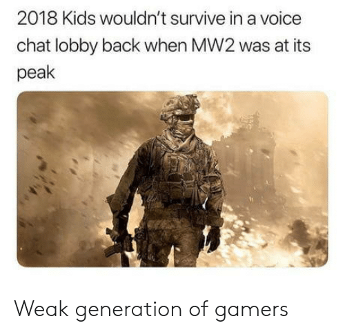 Chat, Kids, and Voice: 2018 Kids wouldn't survive in a voice  chat lobby back when MW2 was at its  peak Weak generation of gamers
