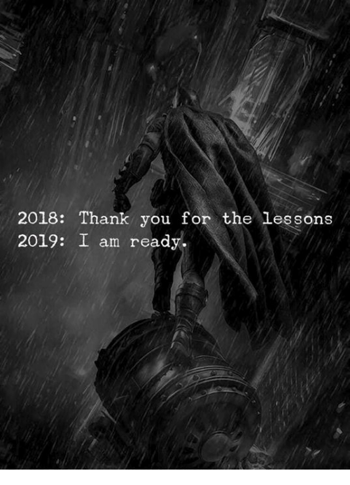 Thank You, You, and For: 2018: Thank you for the les sons  2019: I am ready