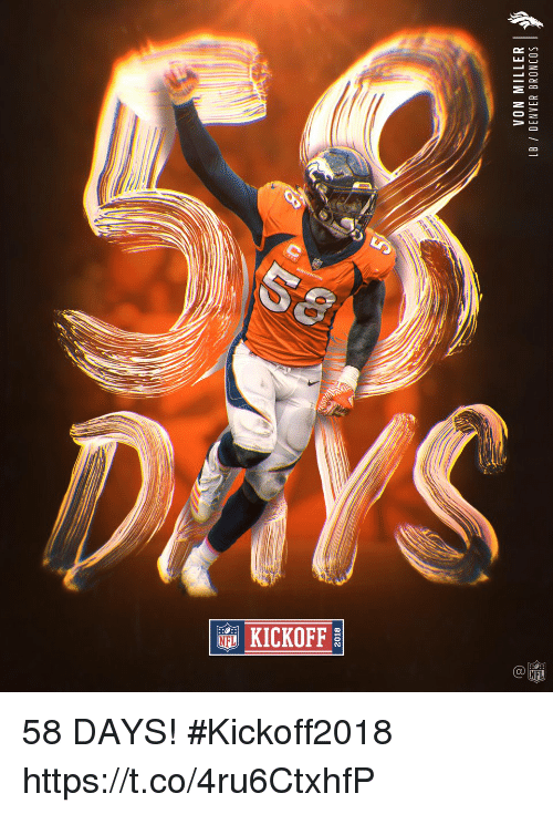 Denver Broncos, Memes, and Von Miller: 2018  VON MILLER |  5  LB DENVER BRONCOS 58 DAYS! #Kickoff2018 https://t.co/4ru6CtxhfP
