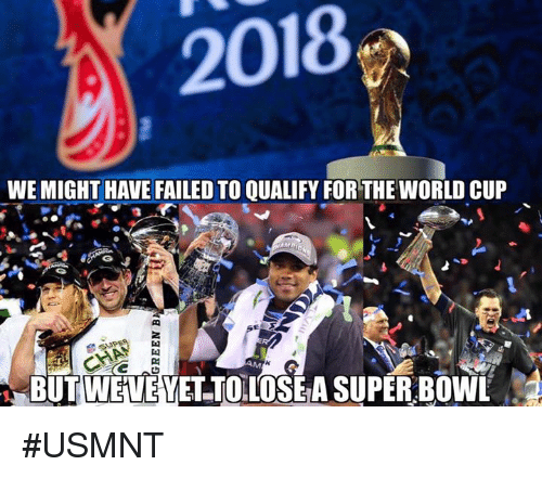 Nfl, Super Bowl, and World Cup: 2018  WE MIGHT HAVE FAILED TO QUALIFY FOR THE WORLD CUP  AM  BUTWEVE YET TOLLOSE A SUPER BOWL #USMNT