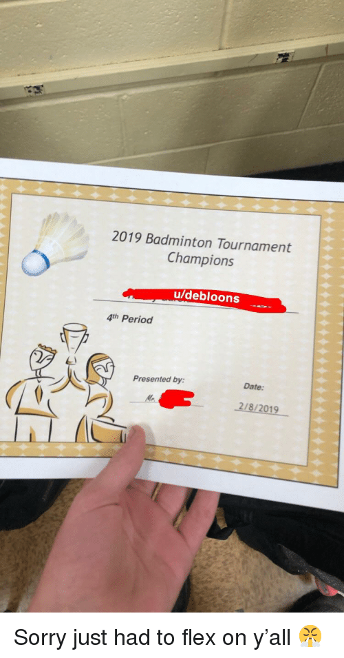 Flexing, Period, and Sorry: 2019 Badminton Tournament  Champions  u/debloons  4th Period  Presented by:  Date:  2/8/2019