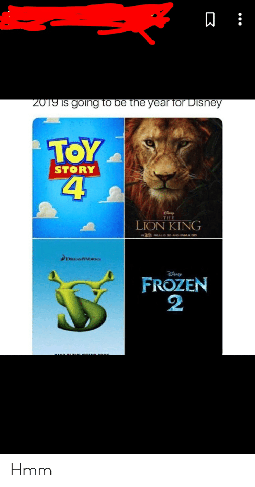 Disney, Facepalm, and Frozen: 2019 IS going to be the year Tor Disney  STORY  4  0  LION KING  THE  3D RBAL D 30 AND IMAX 30  FROZEN  2 Hmm