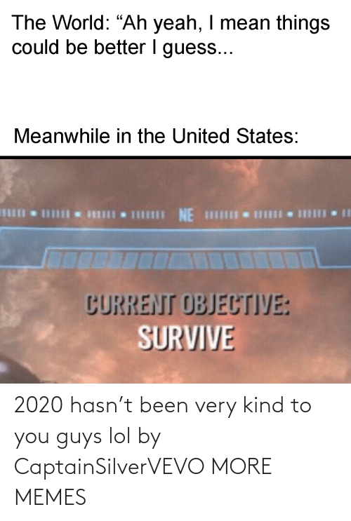 Dank, Lol, and Memes: 2020 hasn't been very kind to you guys lol by CaptainSilverVEVO MORE MEMES