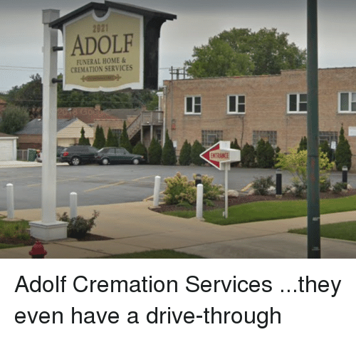 Drive, Home, and Funny Signs: 2021  ADOLP  FUNERAL HOME&  CREMATION SERVICES Adolf Cremation Services ...they even have a drive-through