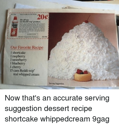 "9gag, Memes, and Dessert: 20c  20g off a  size Reddi-wip""product.  Our Favorite Recipe  I shortcake  I raspberry  I strawberry  l blueberry  I cherry  15 cans Reddi-wip  real whipped cream Now that's an accurate serving suggestion⠀ dessert recipe shortcake whippedcream 9gag"