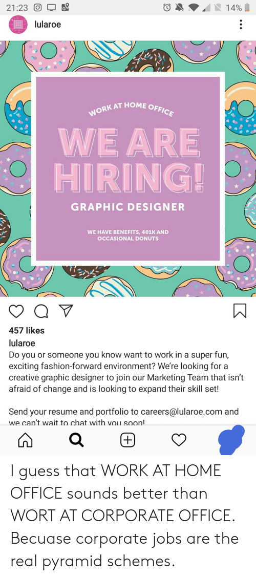 2123 14 Lularoe Work At Home Office We Are Hiring Graphic Designer We Have Benefits 401k And Occasional Donuts 457 Likes Lularoe Do You Or Someone You Know Want To Work In