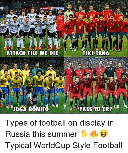 21 Attack Till We Die Tiki Taka 17 19 21 Joga Bonito Types Of Football On Display In Russia This Summer Typical Worldcup Style Football Football Meme On Me Me