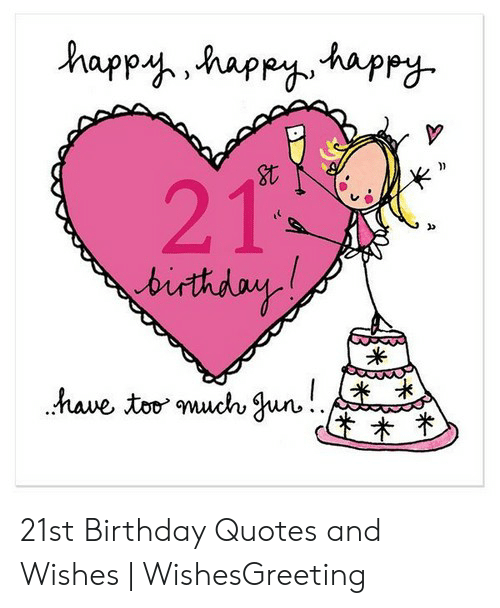21 OS Thave Toor Much Fun 21st Birthday Quotes and Wishes ...