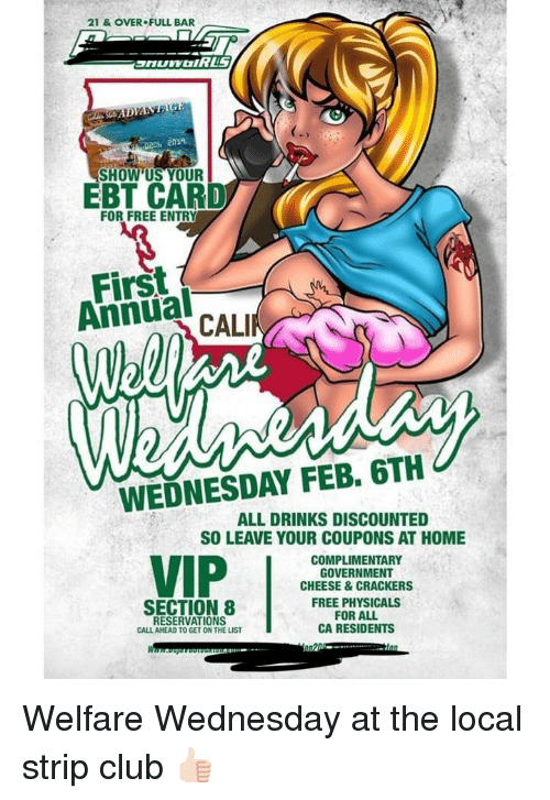Club, Section 8, and Free: 21 & OVER FULL BAR  020b 2019  SHOW'US YOUR  EBT CARD  FOR FREE ENTRY  First  Annual  WEDNESDAY FEB. 6TH  ALL DRINKS DISCOUNTED  SO LEAVE YOUR COUPONS AT HOME  COMPLIMENTARY  GOVERNMENT  CHEESE&CRACKERS  SECTION 8 FEE PHYSICALS  RESERVATIONS  CALL AHEAD TO GET ON THE LIST  FOR ALL  CA RESIDENTS