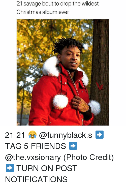 21 Savage Christmas.21 Savage Bout To Drop The Wildest Christmas Album Ever 21 21