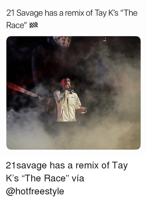21 Savage Has a Remix of Tay K's the Race 21savage Has a Remix of