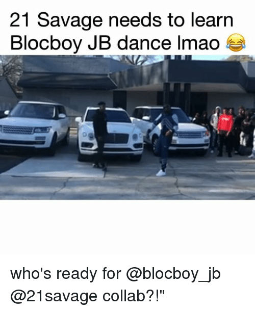 Funny, Lmao, and Savage: 21 Savage needs to learn  Blocboy JB dance lmao who's ready for @blocboy_jb @21savage collab?!""