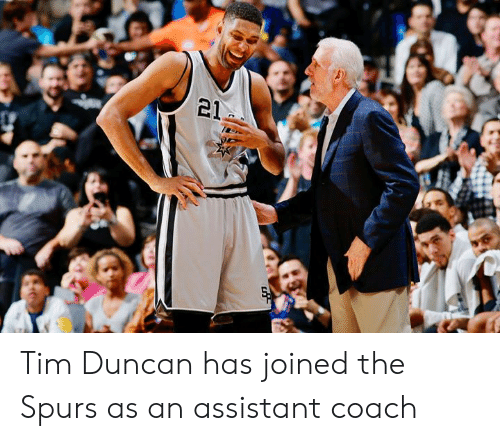 Tim Duncan, Spurs, and Coach: 21 Tim Duncan has joined the Spurs as an assistant coach