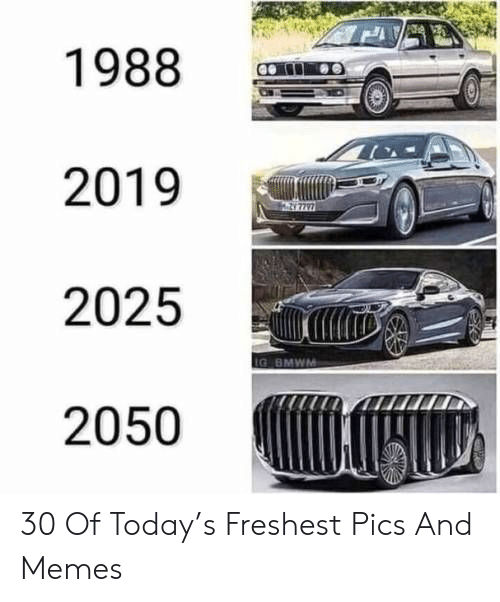 Bmw, Memes, and Today: 219  2025 i  G BMW  2050 30 Of Today's Freshest Pics And Memes