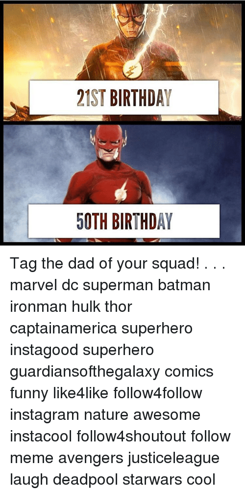 Batman, Memes, and Superhero: 21ST BIRTHDAY  50TH BIRTHDAY Tag the dad of your squad! . . . marvel dc superman batman ironman hulk thor captainamerica superhero instagood superhero guardiansofthegalaxy comics funny like4like follow4follow instagram nature awesome instacool follow4shoutout follow meme avengers justiceleague laugh deadpool starwars cool