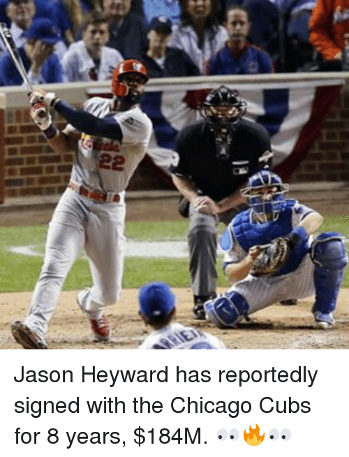 Chicago, Sports, and Chicago Cubs: 22 Jason Heyward has reportedly signed with the Chicago Cubs for 8 years, $184M. 👀🔥👀