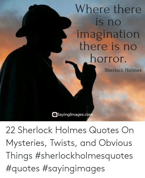 Sherlock Holmes, Quotes, and Sherlock: 22 Sherlock Holmes Quotes On Mysteries, Twists, and Obvious Things #sherlockholmesquotes #quotes #sayingimages