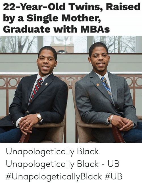 Memes, Twins, and Black: 22-Year-old Twins, Raised  by a Single Mother,  Graduate with MBAs Unapologetically Black Unapologetically Black - UB  #UnapologeticallyBlack #UB