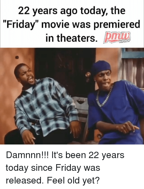 22 years ago today the friday movie was premiered in 20637393 ✅ 25 best memes about friday movie friday movie memes