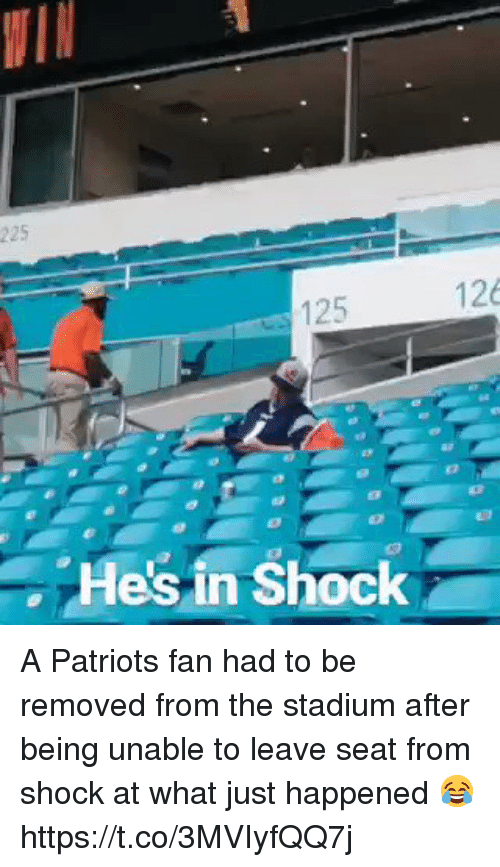 Football, Nfl, and Patriotic: 225  126  125  Hes in Shock A Patriots fan had to be removed from the stadium after being unable to leave seat from shock at what just happened 😂 https://t.co/3MVIyfQQ7j