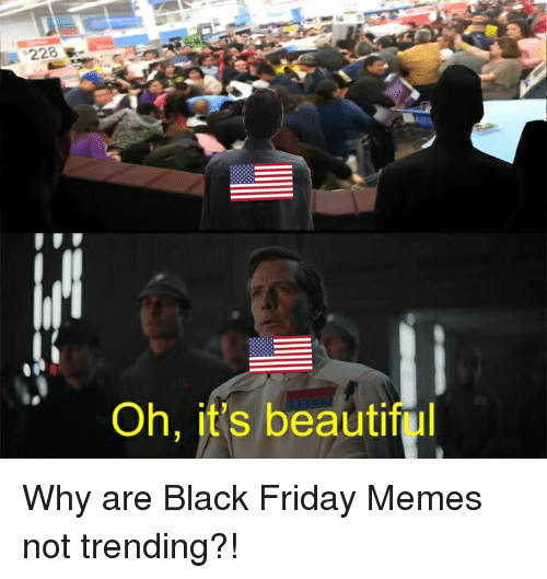 Beautiful, Black Friday, and Friday: 228  Oh, it's beautiful