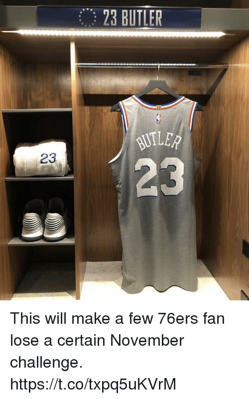 Philadelphia 76ers, Memes, and 🤖: 23 BUTLER  BUTLE  23 This will make a few 76ers fan lose a certain November challenge. https://t.co/txpq5uKVrM