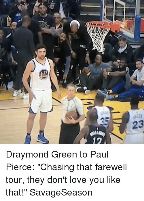 """Basketball, Draymond Green, and Golden State Warriors: 23 Draymond Green to Paul Pierce: """"Chasing that farewell tour, they don't love you like that!"""" SavageSeason"""