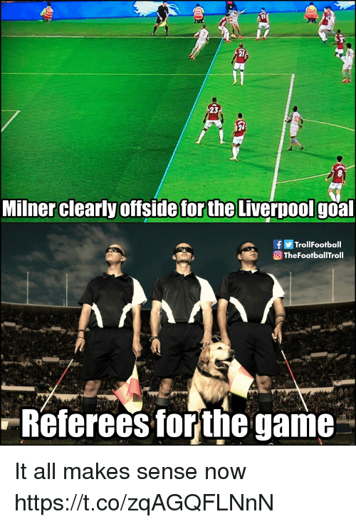 Memes, Game, and 🤖: 23  Milner clearly offside for the Liverpoolgoa  fTrollFootball  TheFootballTroll  Referees torthe game It all makes sense now https://t.co/zqAGQFLNnN