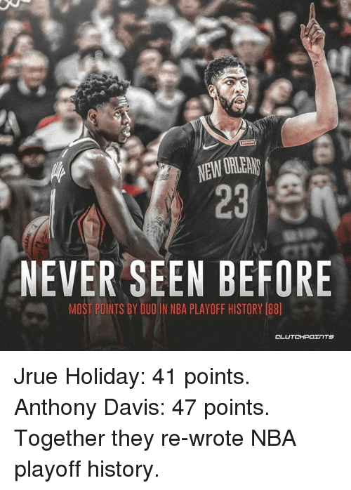 Nba, Anthony Davis, and History: 23  NEVER SEEN BEFORE  MOST PONTS BY DUOIN NBA PLAYOFF HISTORY (88 Jrue Holiday: 41 points. Anthony Davis: 47 points. Together they re-wrote NBA playoff history.