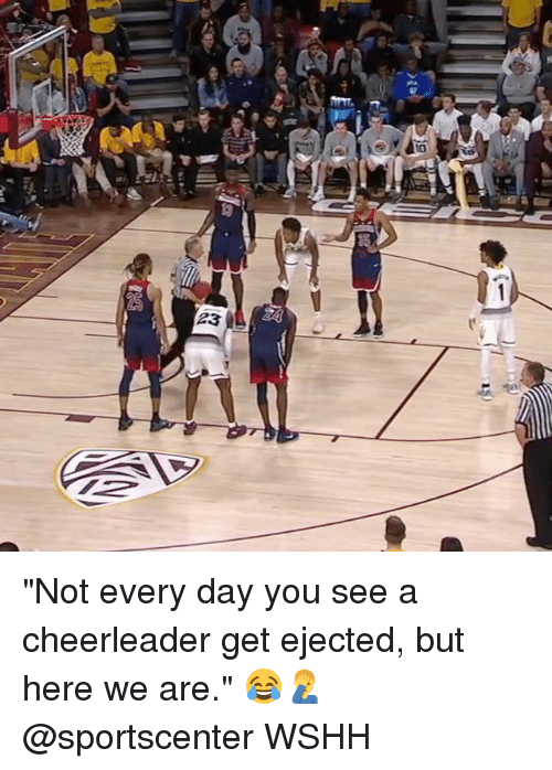 "Memes, SportsCenter, and Wshh: 23 ""Not every day you see a cheerleader get ejected, but here we are."" 😂🤦‍♂️ @sportscenter WSHH"
