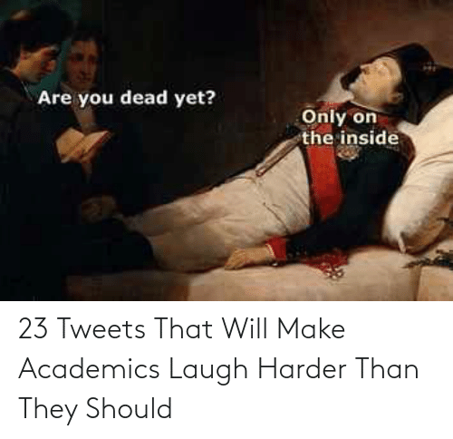 Will, Make, and They: 23 Tweets That Will Make Academics Laugh Harder Than They Should