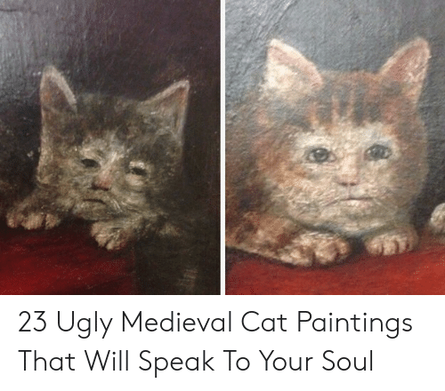 Ugly Birthday Cat: 23 Ugly Medieval Cat Paintings That Will Speak To Your
