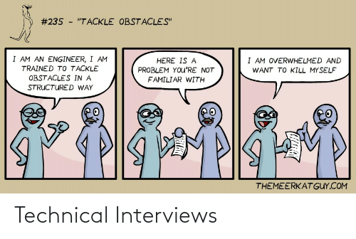 """Com, Engineer, and Technical:  #235 - """"TACKLE OBSTACLES""""  I AM AN ENGINEER, I AM  I AM OVERWHELMED AND  HERE IS A  TRAINED TO TACKLE  PROBLEM YOu'RE NOT  WANT TO KILL MYSELF  OBSTACLES IN A  FAMILIAR WITH  STRUCTURED WAY  THEMEERKAT GUY.COM Technical Interviews"""