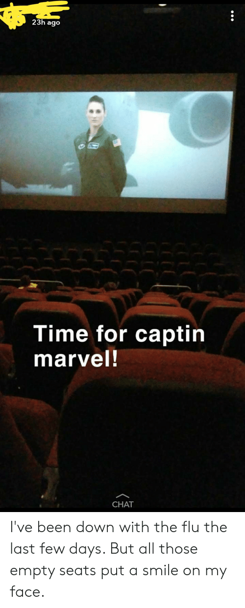 Chat, Marvel, and Smile: 23h ago  Time for captin  marvel!  CHAT I've been down with the flu the last few days. But all those empty seats put a smile on my face.