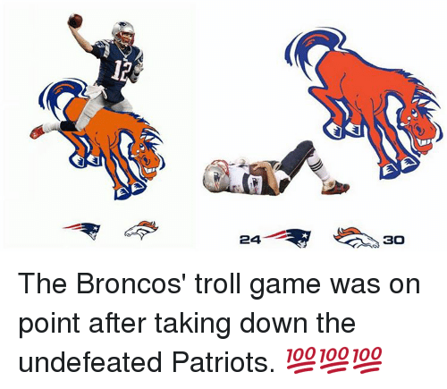 Patriotic, Sports, and Troll: 24  BO The Broncos' troll game was on point after taking down the undefeated Patriots. 💯💯💯