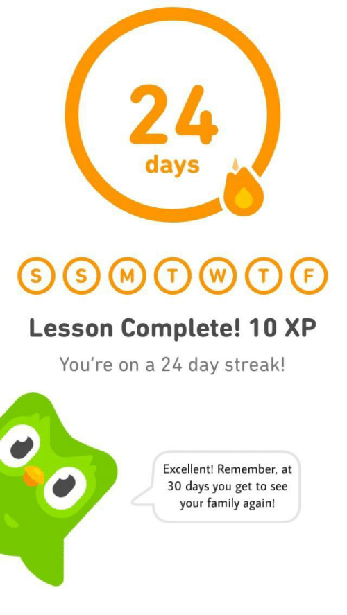 Family, Day, and Remember: 24  days  Lesson Complete! 10 XP  You're on a 24 day streak!  Excellent! Remember, at  30 days you get to see  your family again!