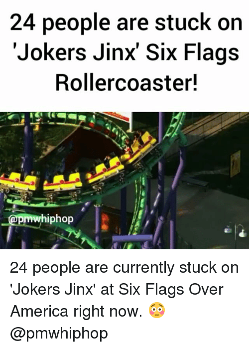 America, Memes, and Six Flags: 24 people are stuck on  Jokers Jinx' Six Flags  Rollercoaster!  whiphop 24 people are currently stuck on 'Jokers Jinx' at Six Flags Over America right now. 😳 @pmwhiphop