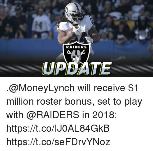 Memes, Raiders, and 🤖: 24  RAIDERS  UPDATE .@MoneyLynch will receive $1 million roster bonus, set to play with @RAIDERS in 2018: https://t.co/IJ0AL84GkB https://t.co/seFDrvYNoz