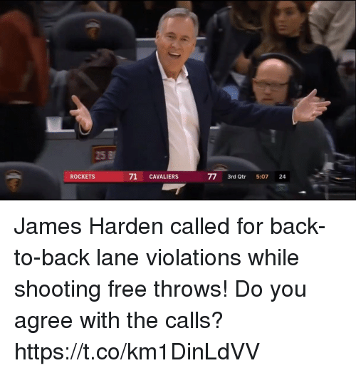 Back to Back, James Harden, and Memes: 25 B  ROCKETS  71 CAVALIERS  77 3rd Qtr 5:07 24 James Harden called for back-to-back lane violations while shooting free throws!  Do you agree with the calls? https://t.co/km1DinLdVV