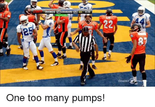 Nfl, Comedy, and Rhino: 25  RHINOS 36 COUGARS 32  4th 4:39  COMEDY One too many pumps!