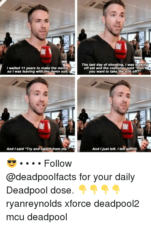 """Memes, Deadpool, and Movie: 25  The last day of shooting, I was walkin  off set and the costumer said """"Don'  I waited 11 years to make the movie,  so I was leaving with the damn suit.  you want to take tho sult ofr?  And I said Try and takolit from me.  And I just left. I left withlit 😎 • • • • Follow @deadpoolfacts for your daily Deadpool dose. 👇👇👇👇 ryanreynolds xforce deadpool2 mcu deadpool"""