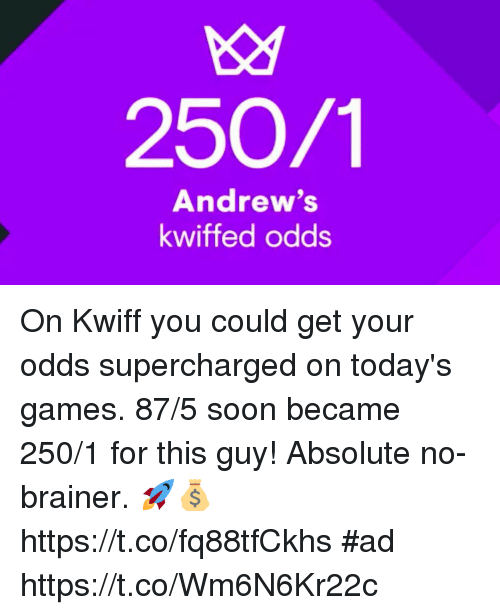 2501 Andrew's Kwiffed Odds on Kwiff You Could Get Your Odds