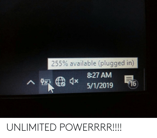 Plugged In, Unlimited, and Available: 255% available(plugged:in)  8:27 AM  5/1/2019 16 UNLIMITED POWERRRR!!!!