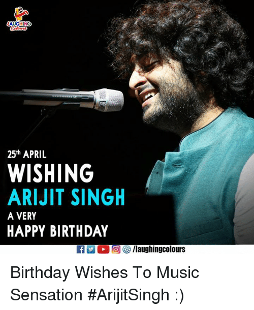 Birthday Music And Happy 25th APRIL WISHING ARIJIT SINGH A VERY HAPPY
